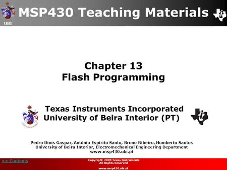 UBI >> Contents Chapter 13 Flash Programming MSP430 Teaching Materials Texas Instruments Incorporated University of Beira Interior (PT) Pedro Dinis Gaspar,