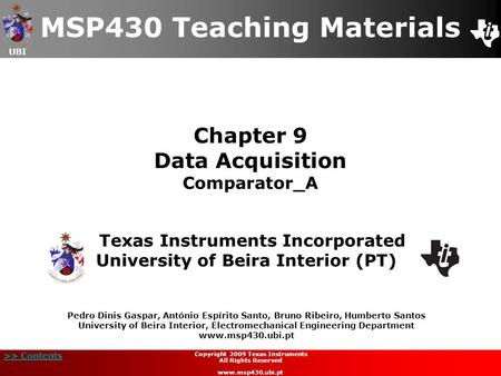 UBI >> Contents Chapter 9 Data Acquisition Comparator_A MSP430 Teaching Materials Texas Instruments Incorporated University of Beira Interior (PT) Pedro.