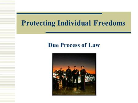 Protecting Individual Freedoms Due Process of Law.