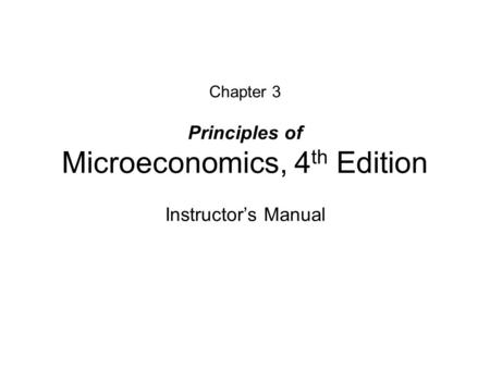 Chapter 3 Principles of Microeconomics, 4 th Edition Instructors Manual.