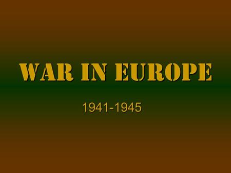 War in Europe 1941-1945. German Domination Germany, Italy, JapanGermany, Italy, Japan Blitzkrieg lighting warBlitzkrieg lighting war Central Europe and.