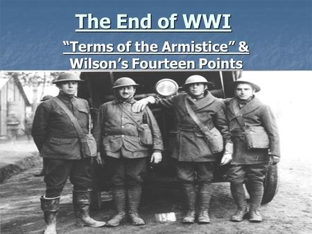 The End of WWI Terms of the Armistice & Wilsons Fourteen Points.
