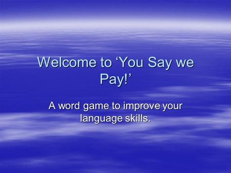 Welcome to You Say we Pay! A word game to improve your language skills.