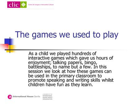 The games we used to play As a child we played hundreds of interactive games which gave us hours of enjoyment; talking papers, bingo, battleships, to name.