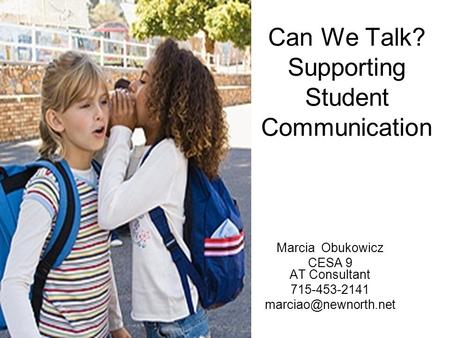 Can We Talk? Supporting Student Communication Marcia Obukowicz CESA 9 AT Consultant 715-453-2141