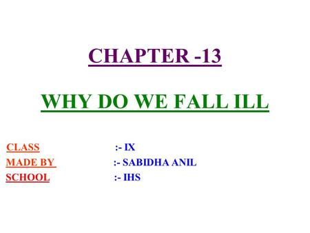 CHAPTER -13 WHY DO WE FALL ILL