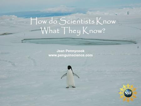 How do Scientists Know What They Know? Jean Pennycook www.penguinscience.com.