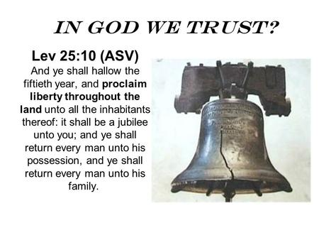 In God We Trust? Lev 25:10 (ASV) And ye shall hallow the fiftieth year, and proclaim liberty throughout the land unto all the inhabitants thereof: it shall.