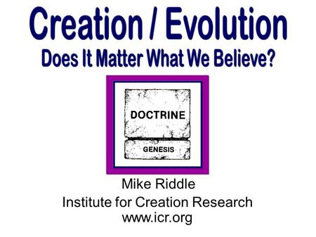 Mike Riddle Institute for Creation Research www.icr.org.
