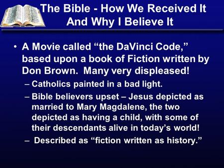 The Bible - How We Received It And Why I Believe It A Movie called the DaVinci Code, based upon a book of Fiction written by Don Brown. Many very displeased!