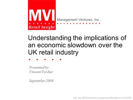 Corp. Site: MVI-Worldwide.com, Licensed site: MVI-Insights.eu © 2008 MVI Management Ventures, Inc. Understanding the implications of an economic slowdown.