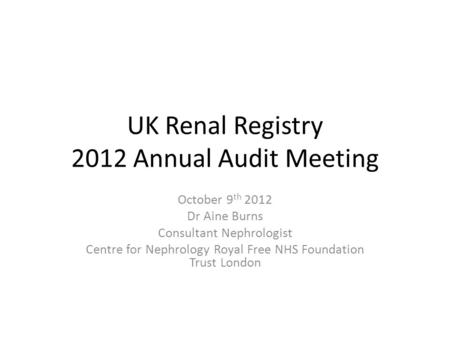 UK Renal Registry 2012 Annual Audit Meeting