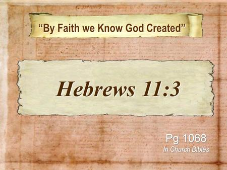 By Faith we Know God Created By Faith we Know God Created Pg 1068 In Church Bibles Hebrews 11:3 Hebrews 11:3.