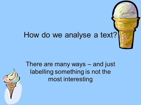 How do we analyse a text? There are many ways – and just labelling something is not the most interesting.