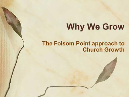 Why We Grow The Folsom Point approach to Church Growth.