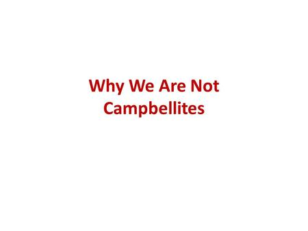 Why We Are Not Campbellites. Why Campbellites? Name-calling may come about through ignorance, prejudice, slander, or malice (Mt. 11:18-19; 12:24) Campbellite.