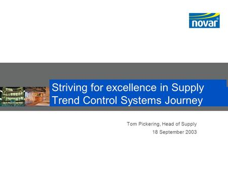 Striving for excellence in Supply Trend Control Systems Journey Tom Pickering, Head of Supply 18 September 2003.
