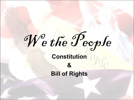 We the People Constitution & Bill of Rights. I. OBJECTIVES #1 – Creating the Constitution Draw conclusions about the impact on the new Constitution.