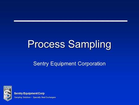 Sentry Equipment Corp Sampling Solutions Specialty Heat Exchangers Process Sampling Sentry Equipment Corporation.