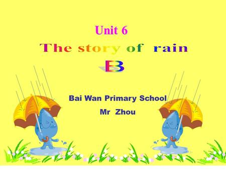 Unit 6 Bai Wan Primary School Mr Zhou. It comes from the clouds.