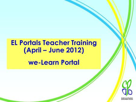 1 EL Portals Teacher Training (April – June 2012) we-Learn Portal.