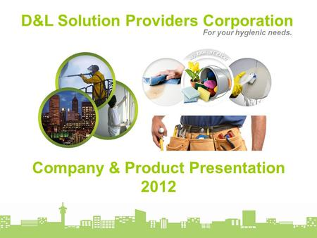D&L Solution Providers Corporation For your hygienic needs. Company & Product Presentation 2012.