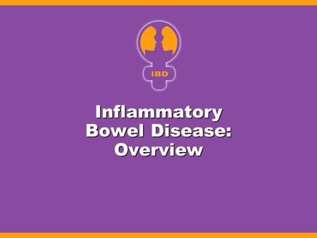 Inflammatory Bowel Disease: Overview. IBD: Overview Prevalence: ~250 cases per 100,000 1 Prevalence: ~250 cases per 100,000 1 –More than 1 million cases.