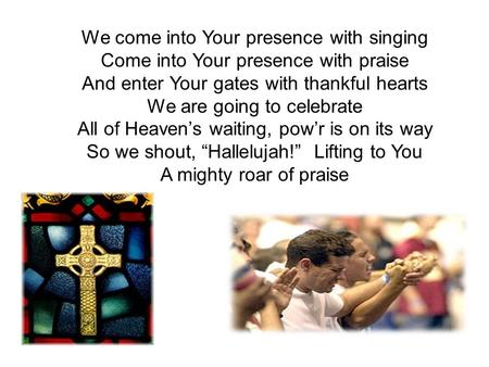 We come into Your presence with singing
