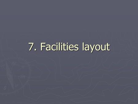 7. Facilities layout.