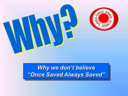 """Once Saved Always Saved"""