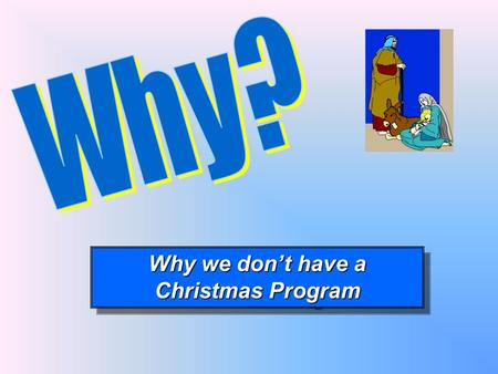 Why we dont have a Christmas Program Why we dont have a Christmas Program.