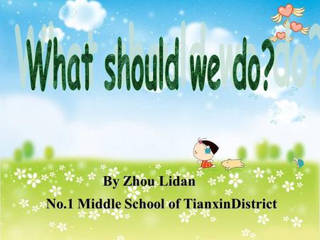 No.1 Middle School of TianxinDistrict No.1 Middle School of TianxinDistrict By Zhou Lidan.