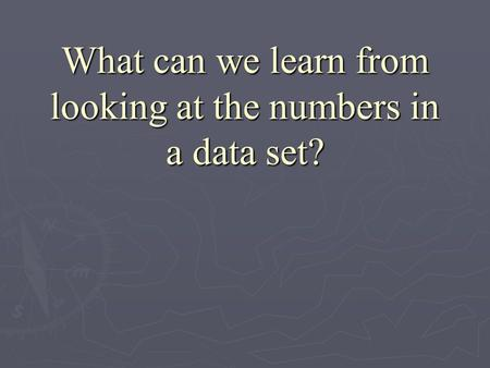What can we learn from looking at the numbers in a data set?