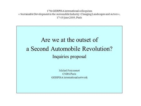 17th GERPISA international colloquium « Sustainable Development in the Automobile Industry: Changing Landscapes and Actors », 17-19 june 2009, Paris Are.
