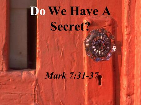 Do We Have A Secret? Mark 7:31-37. Jesus ask the people not to tell. to tell Jesus ask the people not to tell.
