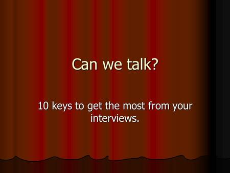 Can we talk? 10 keys to get the most from your interviews.