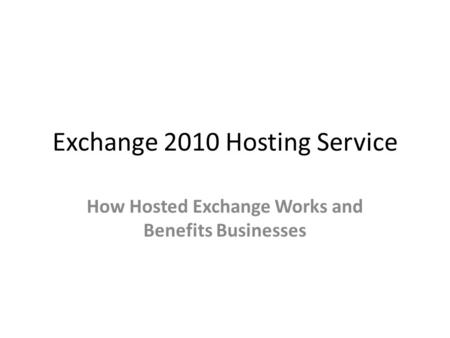 Exchange 2010 Hosting Service How Hosted Exchange Works and Benefits Businesses.