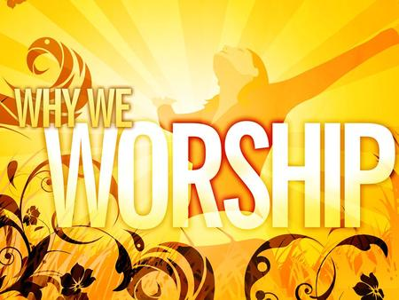 Show Gift of Worship Video Here What Worship is not: –A building –A service –A place –A day and time in the week –An hour in the week Every believer.