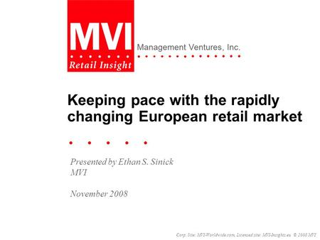 Corp. Site: MVI-Worldwide.com, Licensed site: MVI-Insights.eu © 2008 MVI Management Ventures, Inc. Keeping pace with the rapidly changing European retail.
