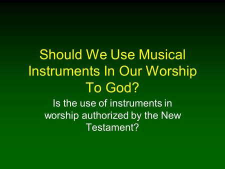 Should We Use Musical Instruments In Our Worship To God?