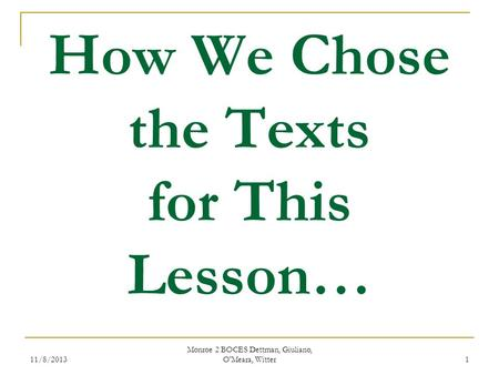 11/8/2013 Monroe 2 BOCES Dettman, Giuliano, O'Meara, Witter 1 How We Chose the Texts for This Lesson…