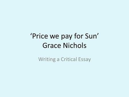 Price we pay for Sun Grace Nichols Writing a Critical Essay.