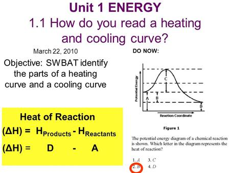 Unit 1 ENERGY 1.1 How do you read a heating and cooling curve? March 22, 2010 Objective: SWBAT identify the parts of a heating curve and a cooling curve.