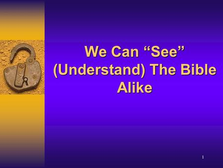 1 We Can See (Understand) The Bible Alike. We Can See The Bible Alike 2 Introduction How many people really believe we cannot understand the Bible alike?How.