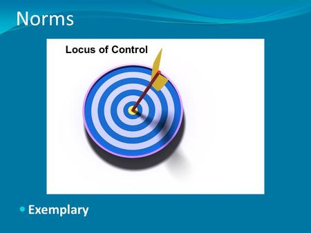 Norms Exemplary Locus of Control. Lora Darden Tests primarily assess cultural differences… This is particularly true if tests have a low alignment or.