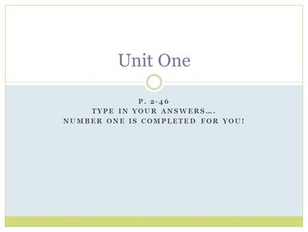 P Type in your answers…. Number one is completed for you!