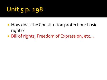 How does the Constitution protect our basic rights? Bill of rights, Freedom of Expression, etc…
