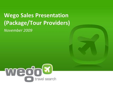 Wego Sales Presentation (Package/Tour Providers) November 2009.