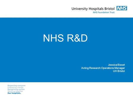 NHS R&D Jessica Bisset Acting Research Operations Manager UH Bristol.