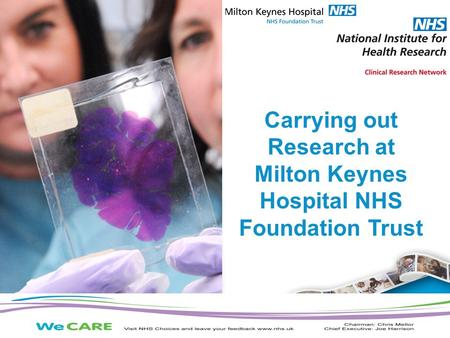 The NIHR Clinical Research Network supports research to make patients, and the NHS, better Carrying out Research at Milton Keynes Hospital NHS Foundation.
